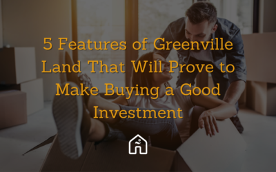 5 Features of Greenville Land That Will Prove to Make Buying a Good Investment