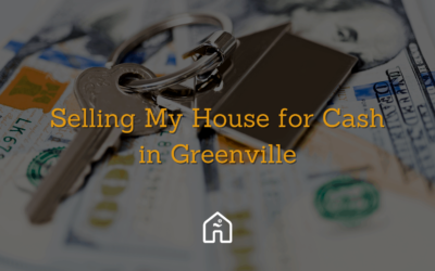 Selling My House for Cash in Greenville